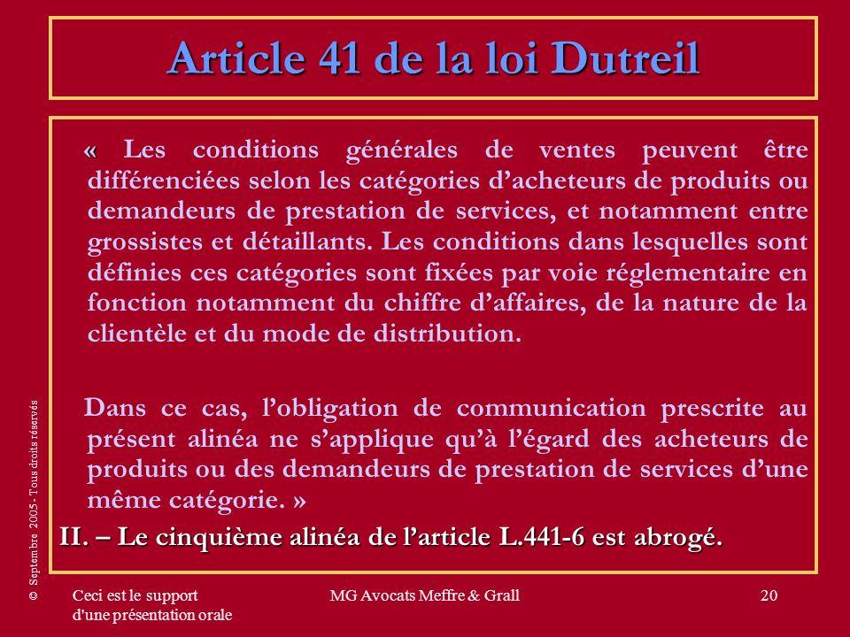 © Septembre 2005 - Tous droits réservés Ceci est le support d'une présentation orale MG Avocats Meffre & Grall20 Article 41 de la loi Dutreil « « Les