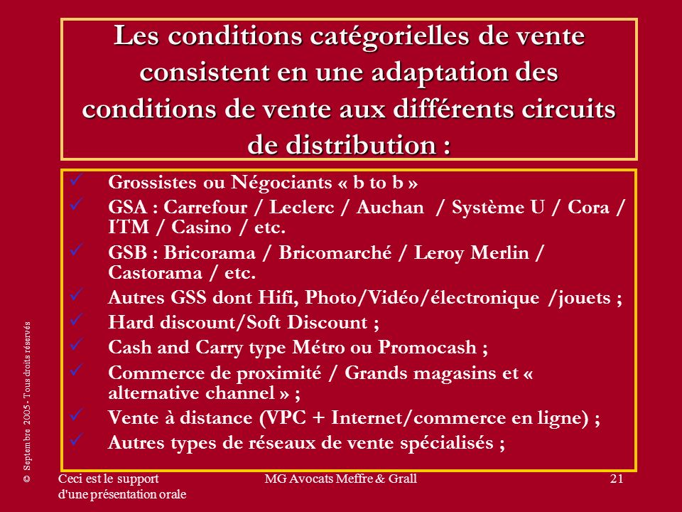 © Septembre 2005 - Tous droits réservés Ceci est le support d une présentation orale MG Avocats Meffre & Grall21 Grossistes ou Négociants « b to b » GSA : Carrefour / Leclerc / Auchan / Système U / Cora / ITM / Casino / etc.