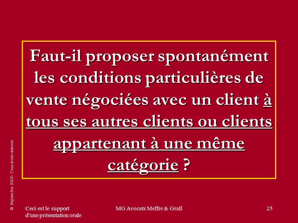 © Septembre 2005 - Tous droits réservés Ceci est le support d'une présentation orale MG Avocats Meffre & Grall25 Faut-il proposer spontanément les con