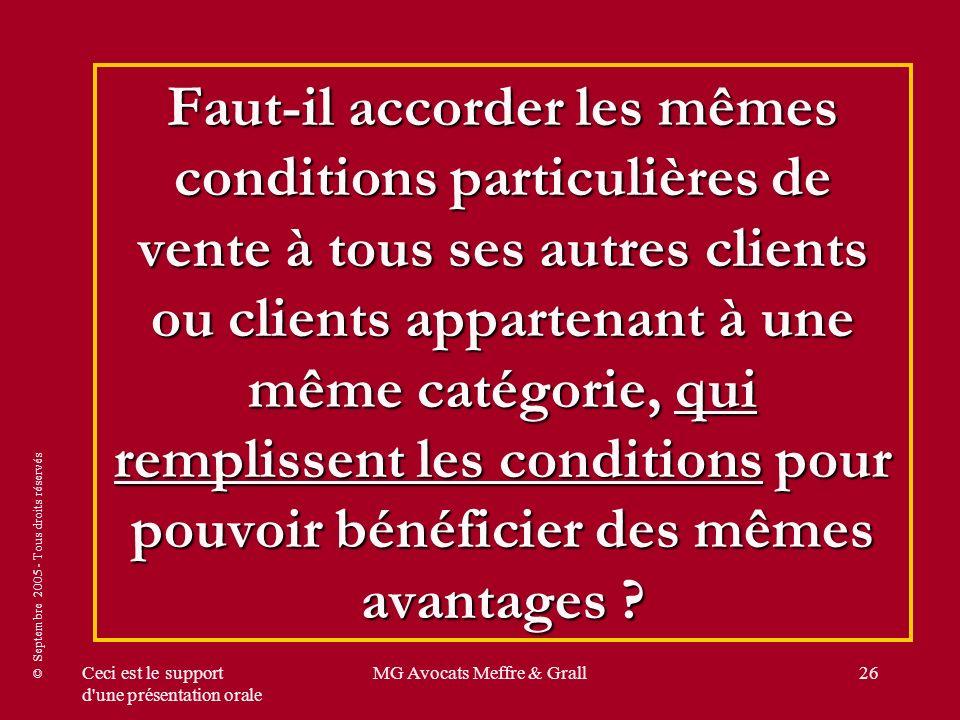 © Septembre 2005 - Tous droits réservés Ceci est le support d'une présentation orale MG Avocats Meffre & Grall26 Faut-il accorder les mêmes conditions