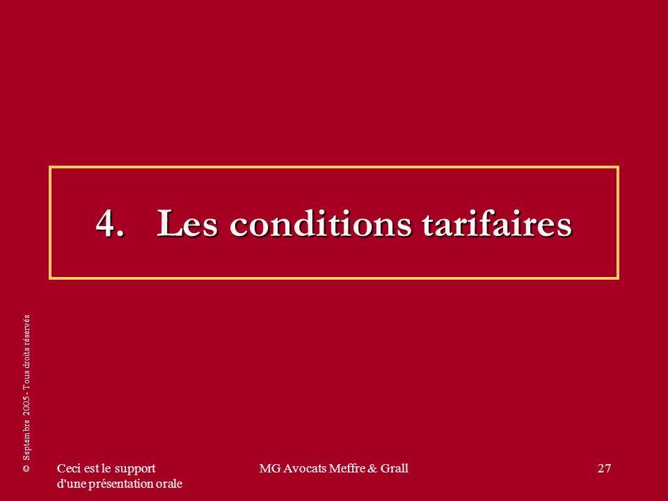 © Septembre 2005 - Tous droits réservés Ceci est le support d'une présentation orale MG Avocats Meffre & Grall27 4.Les conditions tarifaires
