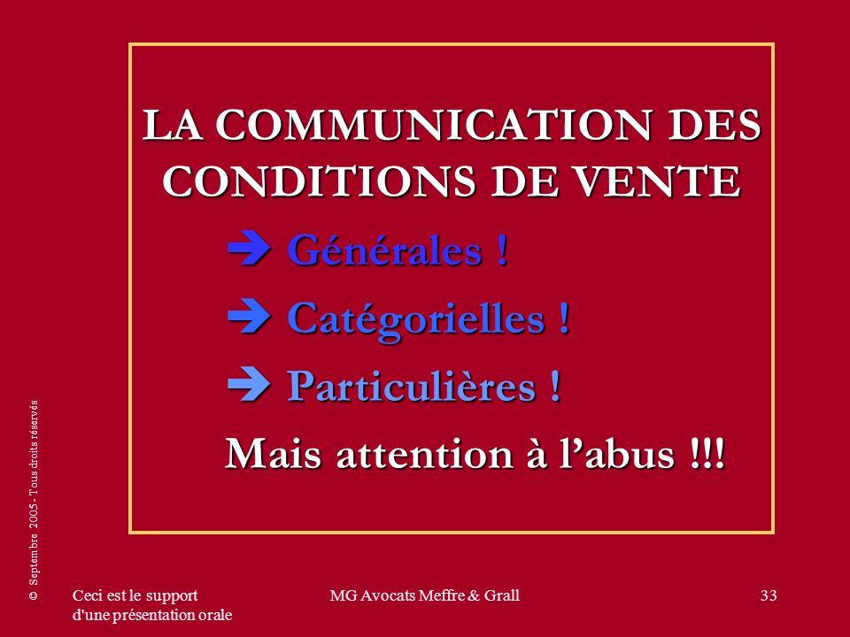 © Septembre 2005 - Tous droits réservés Ceci est le support d'une présentation orale MG Avocats Meffre & Grall33 LA COMMUNICATION DES CONDITIONS DE VE
