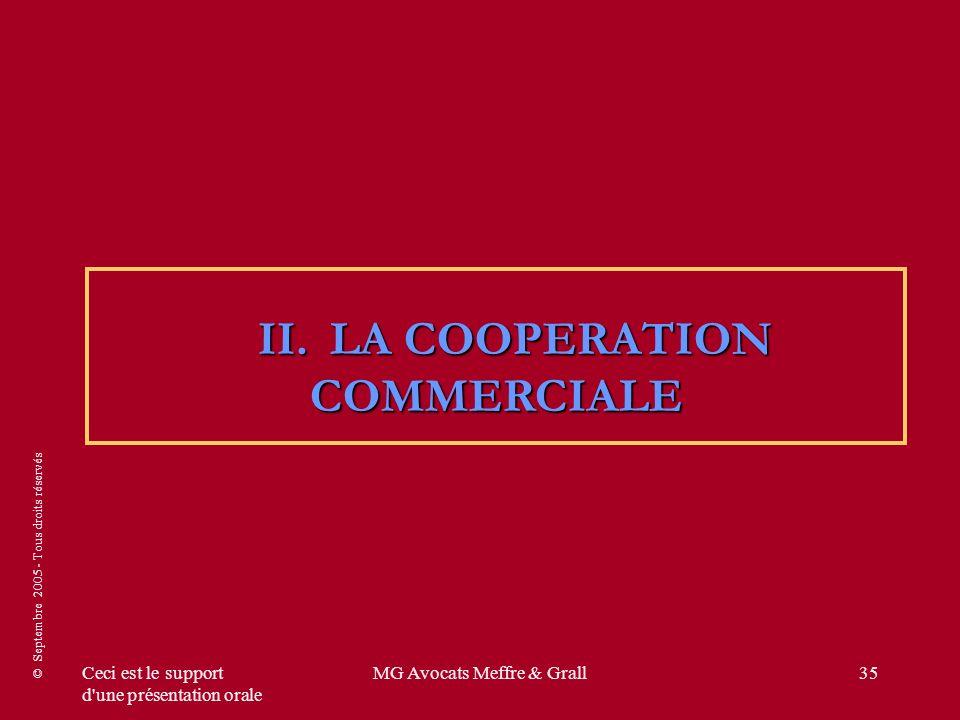 © Septembre 2005 - Tous droits réservés Ceci est le support d'une présentation orale MG Avocats Meffre & Grall35 II. LA COOPERATION COMMERCIALE