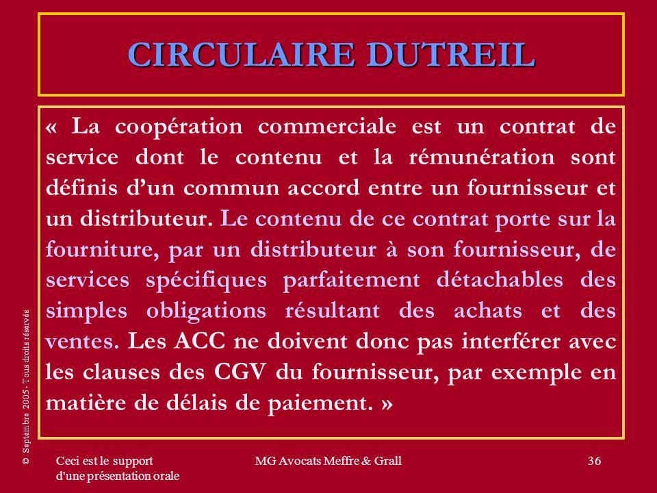 © Septembre 2005 - Tous droits réservés Ceci est le support d une présentation orale MG Avocats Meffre & Grall36 « La coopération commerciale est un contrat de service dont le contenu et la rémunération sont définis dun commun accord entre un fournisseur et un distributeur.