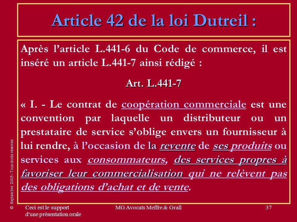 © Septembre 2005 - Tous droits réservés Ceci est le support d une présentation orale MG Avocats Meffre & Grall37 Article 42 de la loi Dutreil : Après larticle L.441-6 du Code de commerce, il est inséré un article L.441-7 ainsi rédigé : Art.
