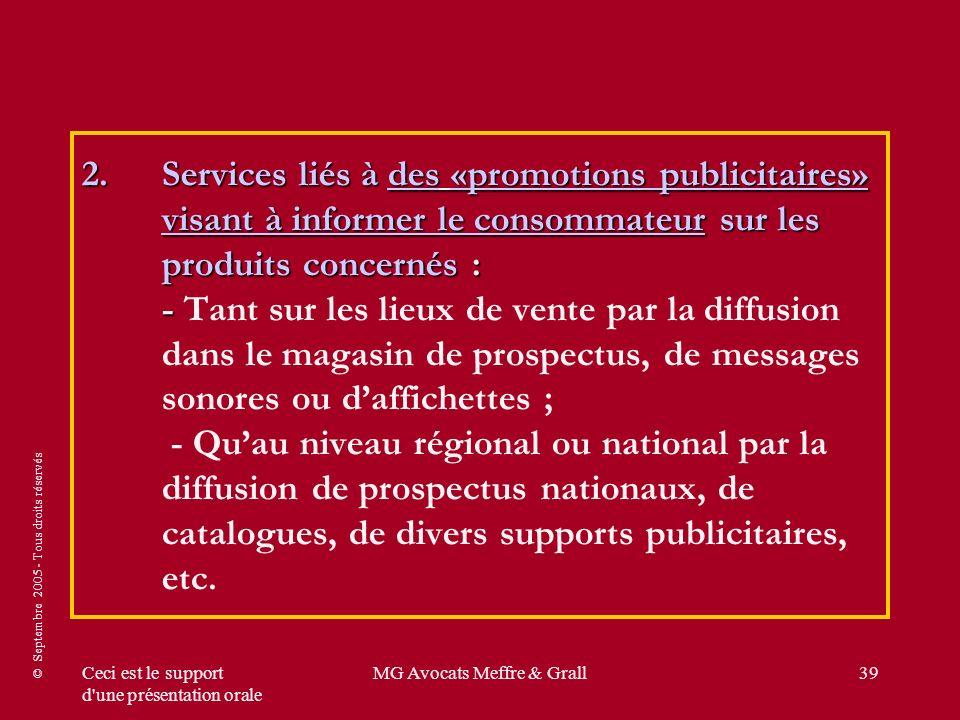 © Septembre 2005 - Tous droits réservés Ceci est le support d'une présentation orale MG Avocats Meffre & Grall39 2.Services liés à des «promotions pub