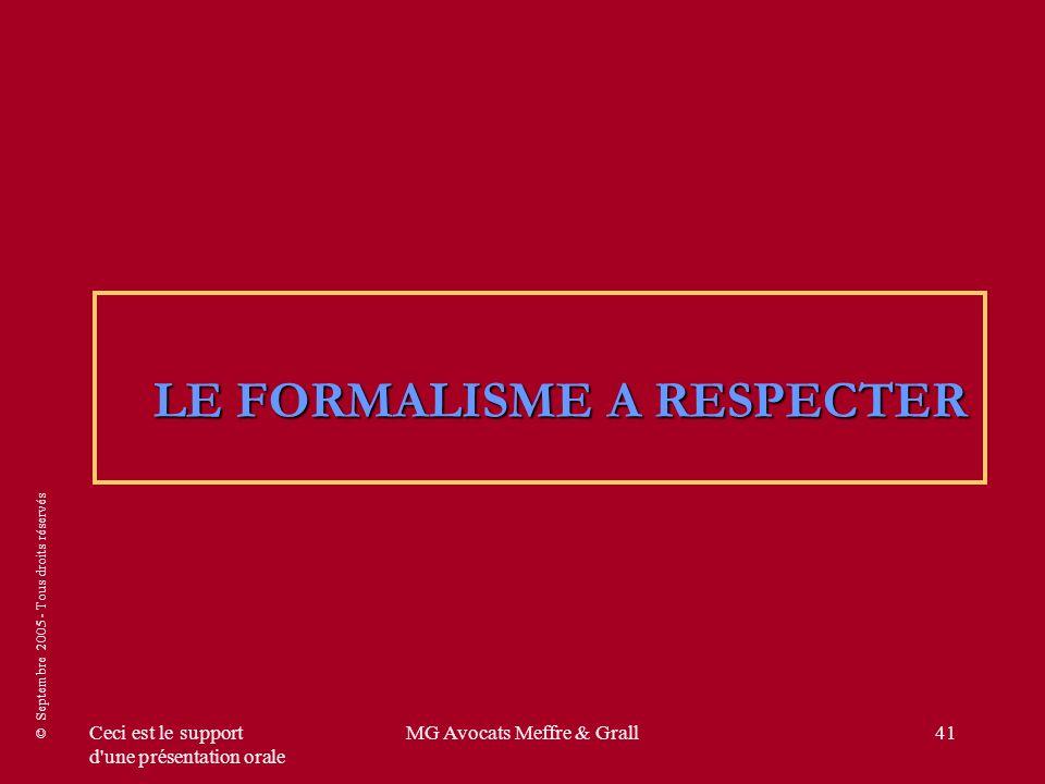 © Septembre 2005 - Tous droits réservés Ceci est le support d'une présentation orale MG Avocats Meffre & Grall41 LE FORMALISME A RESPECTER