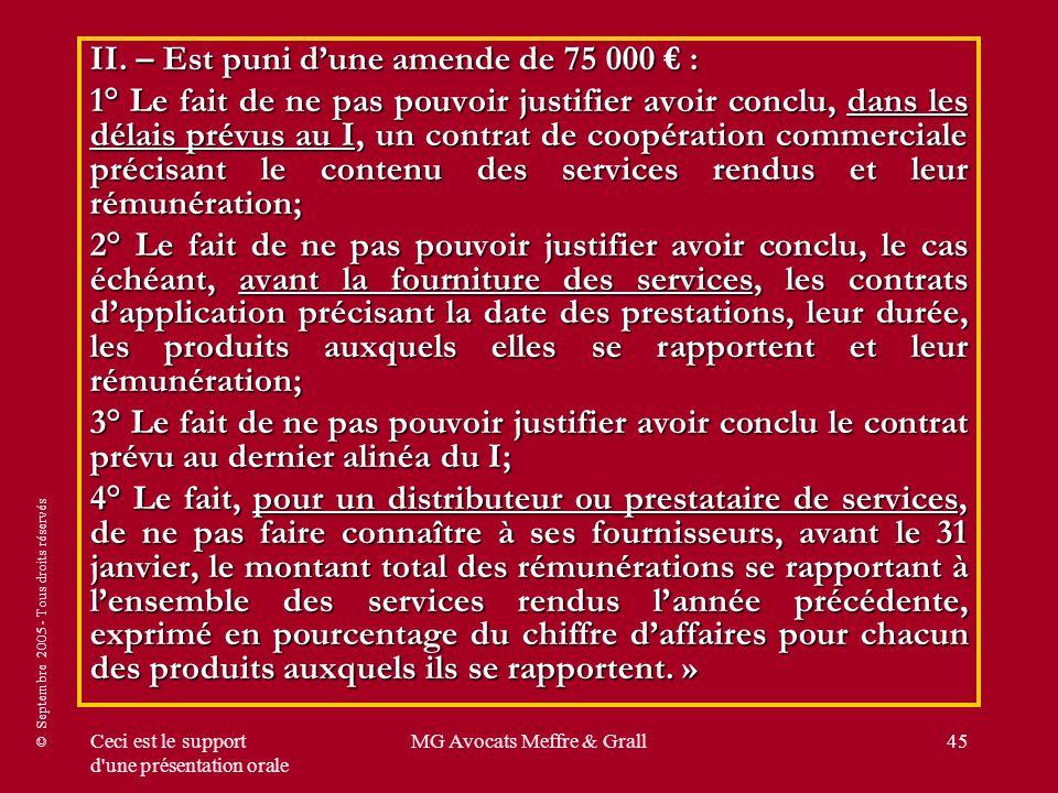 © Septembre 2005 - Tous droits réservés Ceci est le support d'une présentation orale MG Avocats Meffre & Grall45 II. – Est puni dune amende de 75 000