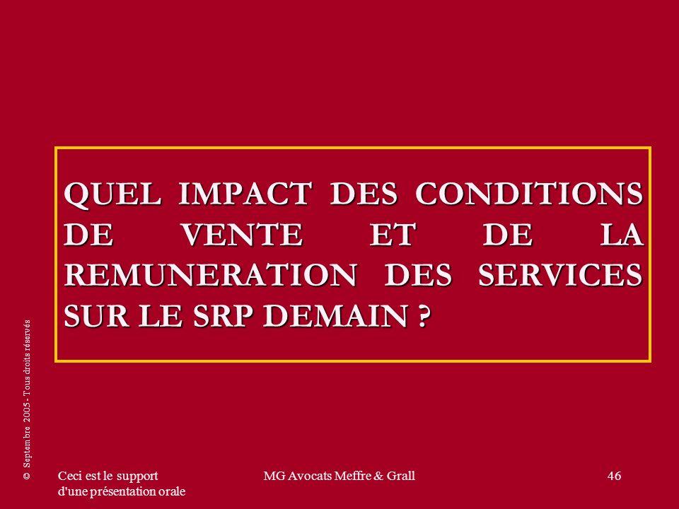 © Septembre 2005 - Tous droits réservés Ceci est le support d'une présentation orale MG Avocats Meffre & Grall46 QUEL IMPACT DES CONDITIONS DE VENTE E