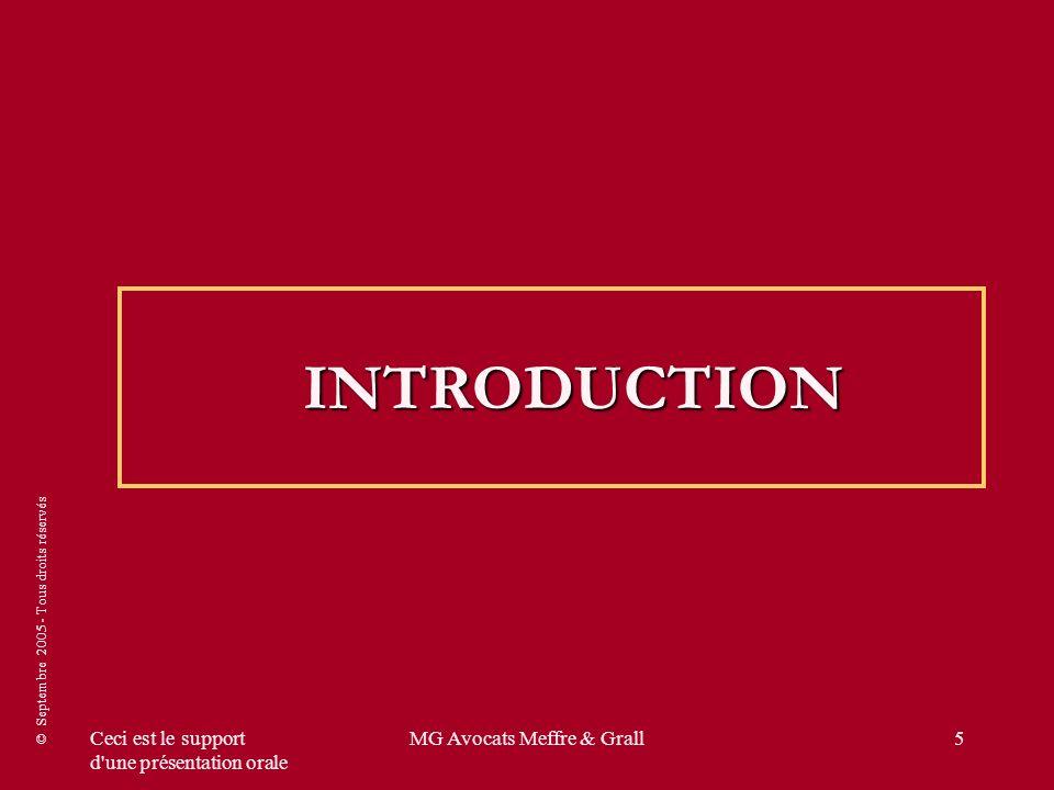© Septembre 2005 - Tous droits réservés Ceci est le support d une présentation orale MG Avocats Meffre & Grall16 Et sur le terrain, quest ce qui va changer ???