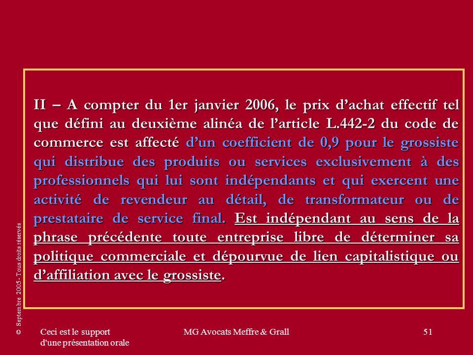 © Septembre 2005 - Tous droits réservés Ceci est le support d'une présentation orale MG Avocats Meffre & Grall51 II – A compter du 1er janvier 2006, l