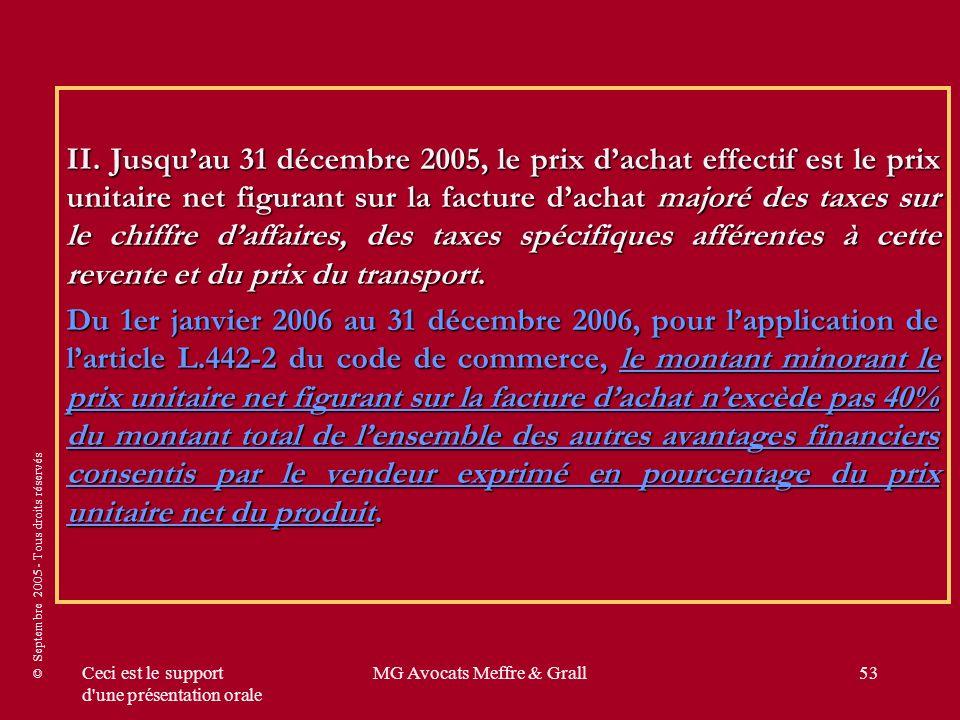 © Septembre 2005 - Tous droits réservés Ceci est le support d'une présentation orale MG Avocats Meffre & Grall53 II. Jusquau 31 décembre 2005, le prix