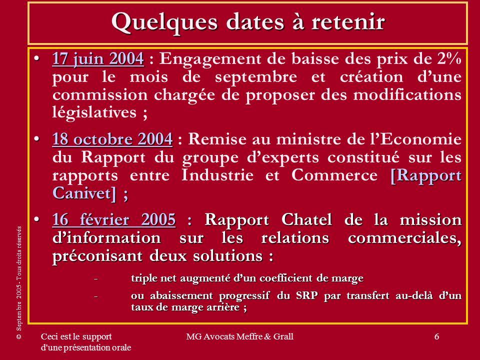 © Septembre 2005 - Tous droits réservés Ceci est le support d'une présentation orale MG Avocats Meffre & Grall6 Quelques dates à retenir 17 juin 20041