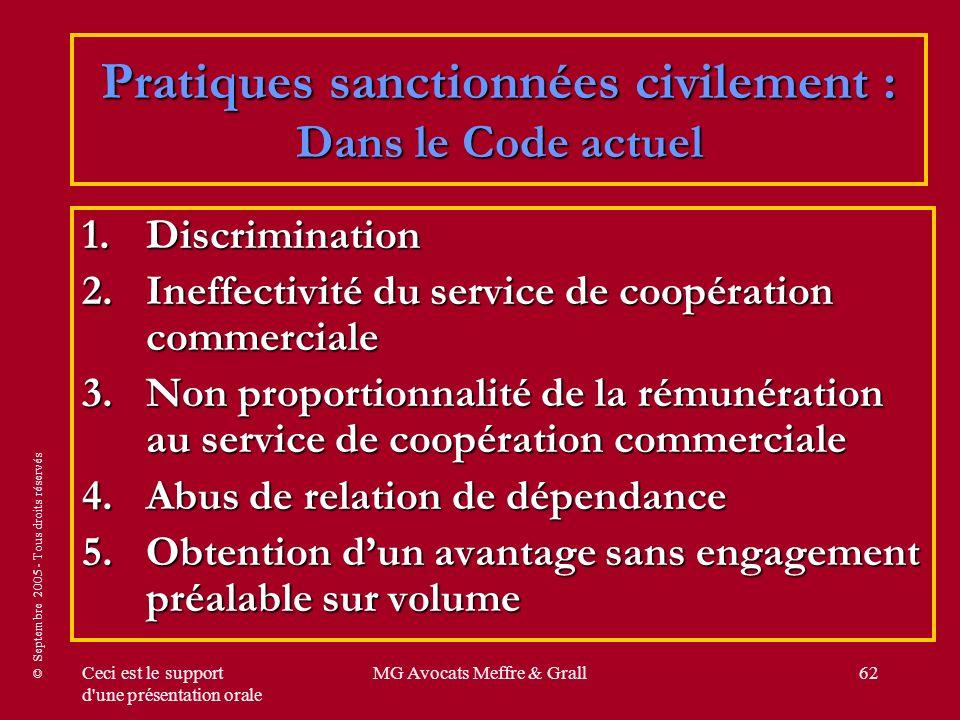 © Septembre 2005 - Tous droits réservés Ceci est le support d'une présentation orale MG Avocats Meffre & Grall62 Pratiques sanctionnées civilement : D