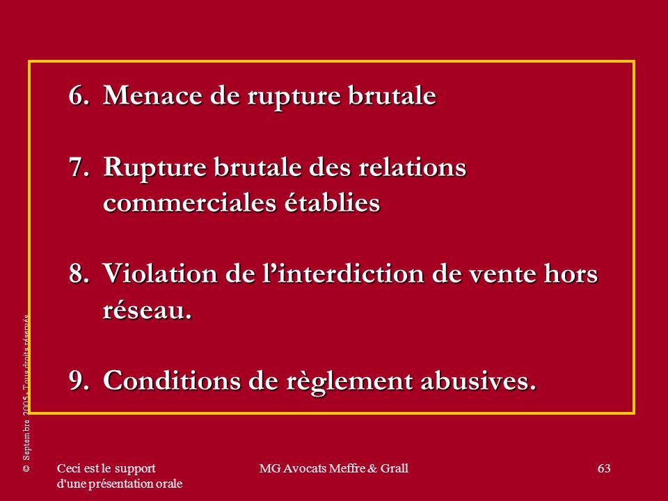 © Septembre 2005 - Tous droits réservés Ceci est le support d une présentation orale MG Avocats Meffre & Grall63 6.Menace de rupture brutale 7.