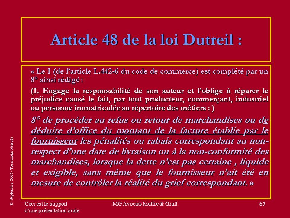 © Septembre 2005 - Tous droits réservés Ceci est le support d une présentation orale MG Avocats Meffre & Grall65 Article 48 de la loi Dutreil : « Le I (de larticle L.442-6 du code de commerce) est complété par un 8° ainsi rédigé : (I.