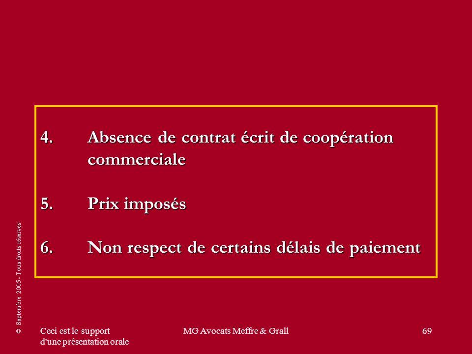 © Septembre 2005 - Tous droits réservés Ceci est le support d une présentation orale MG Avocats Meffre & Grall69 4.Absence de contrat écrit de coopération commerciale 5.