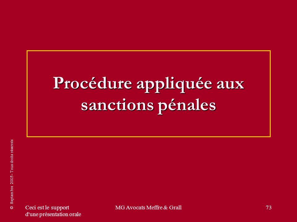 © Septembre 2005 - Tous droits réservés Ceci est le support d'une présentation orale MG Avocats Meffre & Grall73 Procédure appliquée aux sanctions pén