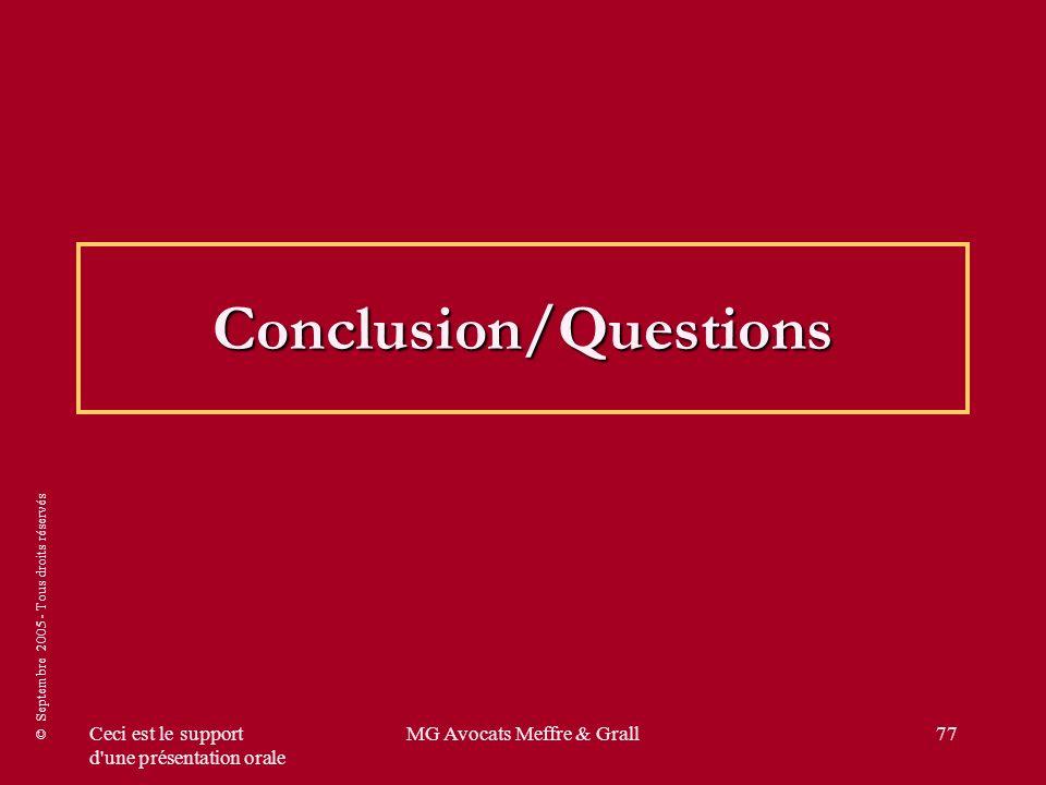 © Septembre 2005 - Tous droits réservés Ceci est le support d'une présentation orale MG Avocats Meffre & Grall77 Conclusion/Questions