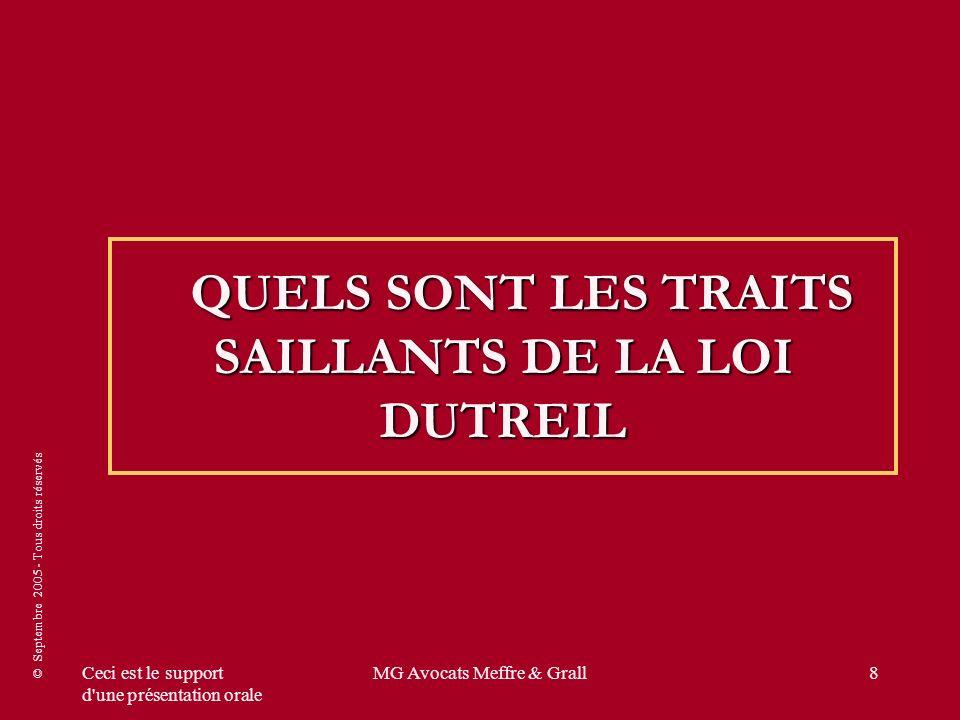 © Septembre 2005 - Tous droits réservés Ceci est le support d une présentation orale MG Avocats Meffre & Grall8 QUELS SONT LES TRAITS SAILLANTS DE LA LOI DUTREIL