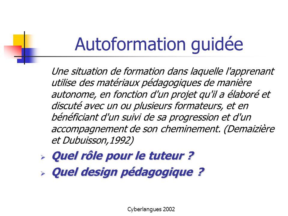 Cyberlangues 2002 Autoformation guidée Une situation de formation dans laquelle l'apprenant utilise des matériaux pédagogiques de manière autonome, en