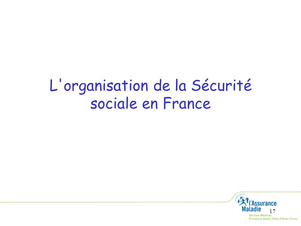 17 L'organisation de la Sécurité sociale en France
