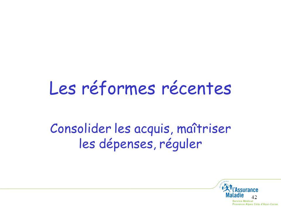 42 Les réformes récentes Consolider les acquis, maîtriser les dépenses, réguler