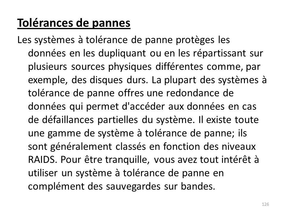 Tolérances de pannes Les systèmes à tolérance de panne protèges les données en les dupliquant ou en les répartissant sur plusieurs sources physiques d
