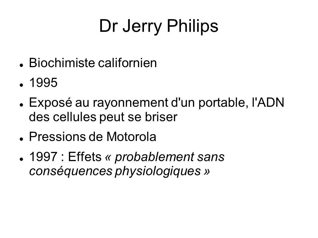 Dr Jerry Philips Biochimiste californien 1995 Exposé au rayonnement d'un portable, l'ADN des cellules peut se briser Pressions de Motorola 1997 : Effe