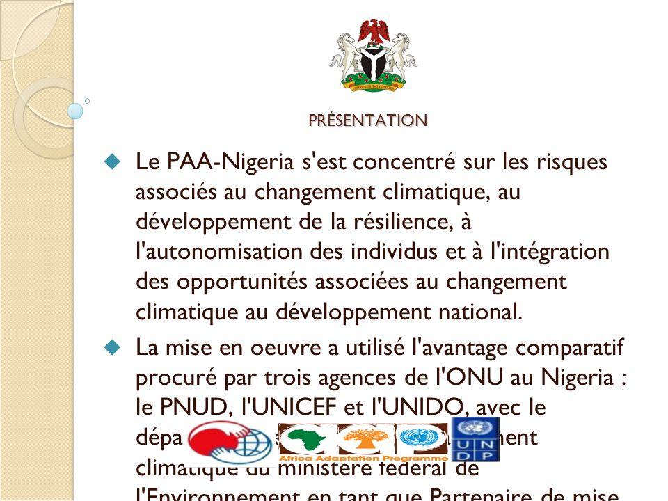 PRÉSENTATION Le PAA-Nigeria s est concentré sur les risques associés au changement climatique, au développement de la résilience, à l autonomisation des individus et à l intégration des opportunités associées au changement climatique au développement national.