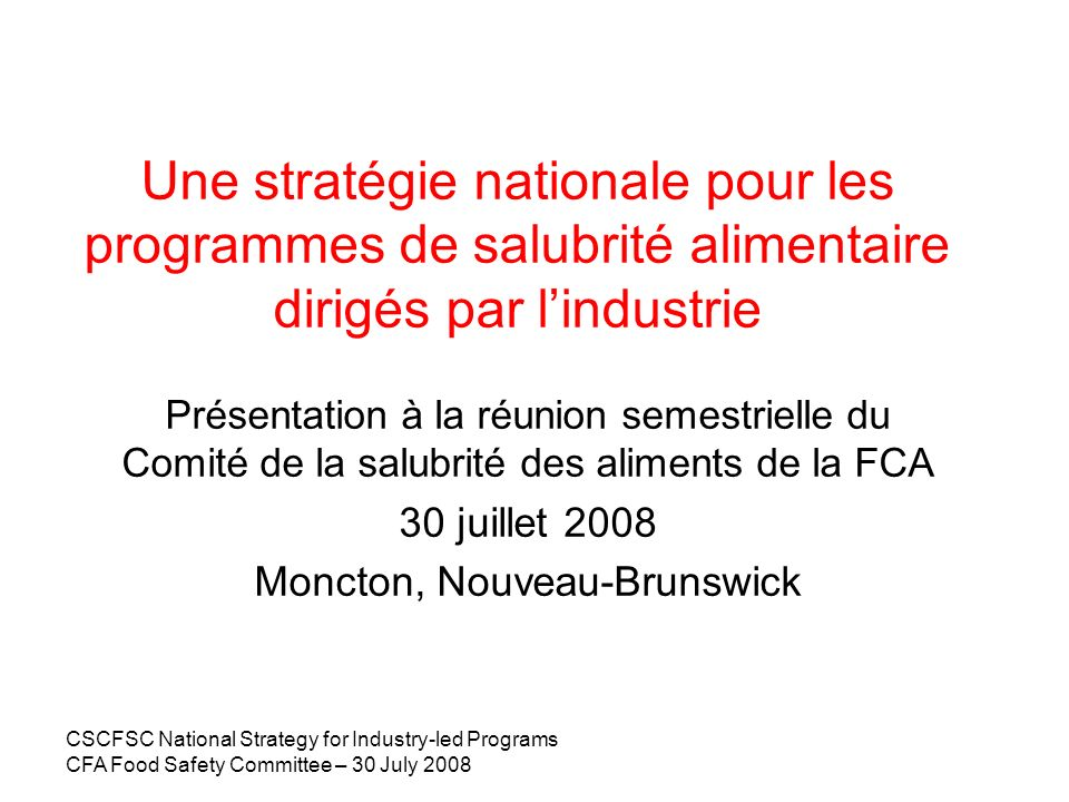 CSCFSC National Strategy for Industry-led Programs CFA Food Safety Committee – 30 July 2008 2013 – Quels sont nos objectifs.