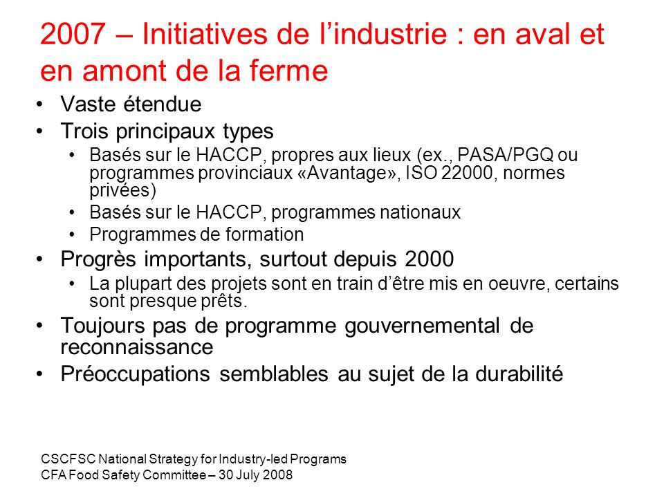 CSCFSC National Strategy for Industry-led Programs CFA Food Safety Committee – 30 July 2008 2007 – Initiatives de lindustrie : en aval et en amont de