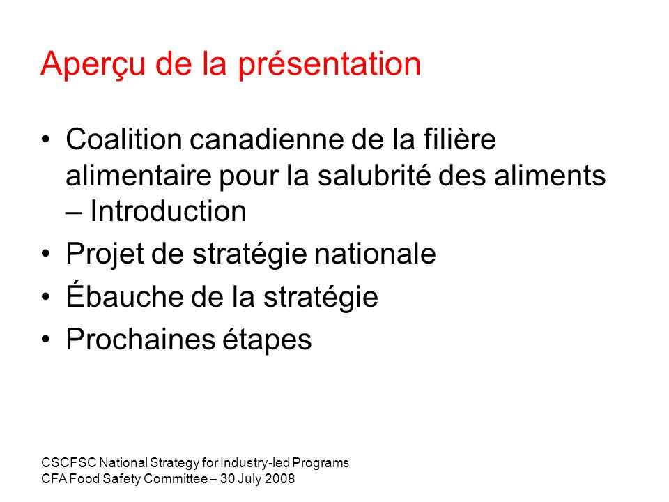 CSCFSC National Strategy for Industry-led Programs CFA Food Safety Committee – 30 July 2008 Aperçu de la présentation Coalition canadienne de la filiè