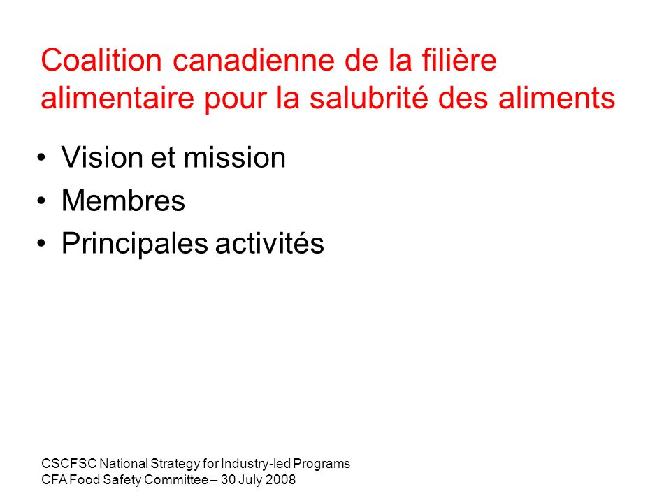 CSCFSC National Strategy for Industry-led Programs CFA Food Safety Committee – 30 July 2008 Coalition canadienne de la filière alimentaire pour la sal