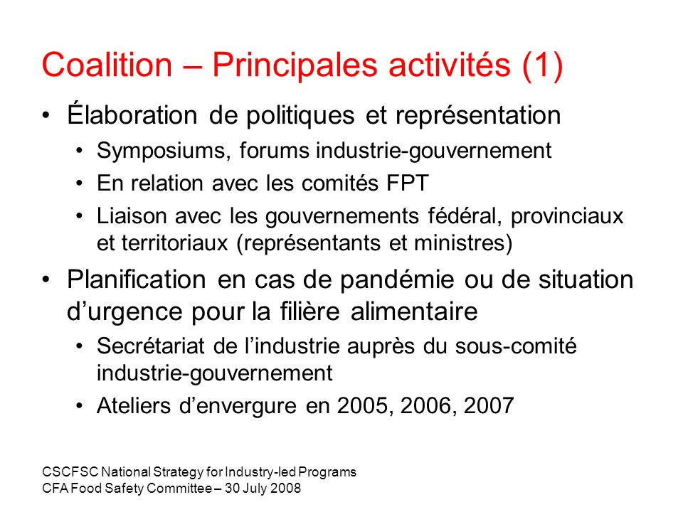 CSCFSC National Strategy for Industry-led Programs CFA Food Safety Committee – 30 July 2008 Coalition – Principales activités (1) Élaboration de polit
