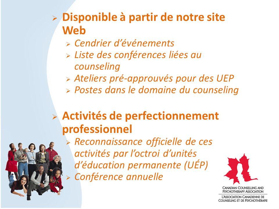 Disponible à partir de notre site Web Cendrier dévénements Liste des conférences liées au counseling Ateliers pré-approuvés pour des UEP Postes dans l