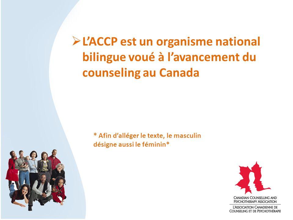 LACCP est un organisme national bilingue voué à lavancement du counseling au Canada * Afin dalléger le texte, le masculin désigne aussi le féminin*