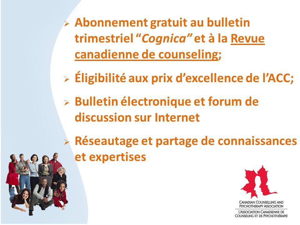 Abonnement gratuit au bulletin trimestriel Cognica et à la Revue canadienne de counseling; Éligibilité aux prix dexcellence de lACC; Bulletin électron
