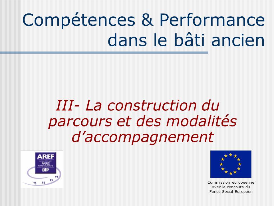 Compétences & Performance dans le bâti ancien III- La construction du parcours et des modalités daccompagnement Commission européenne Avec le concours