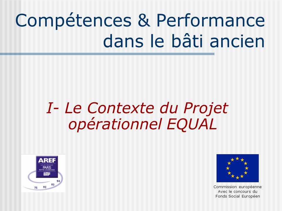 Compétences & Performance dans le bâti ancien I- Le Contexte du Projet opérationnel EQUAL Commission européenne Avec le concours du Fonds Social Europ