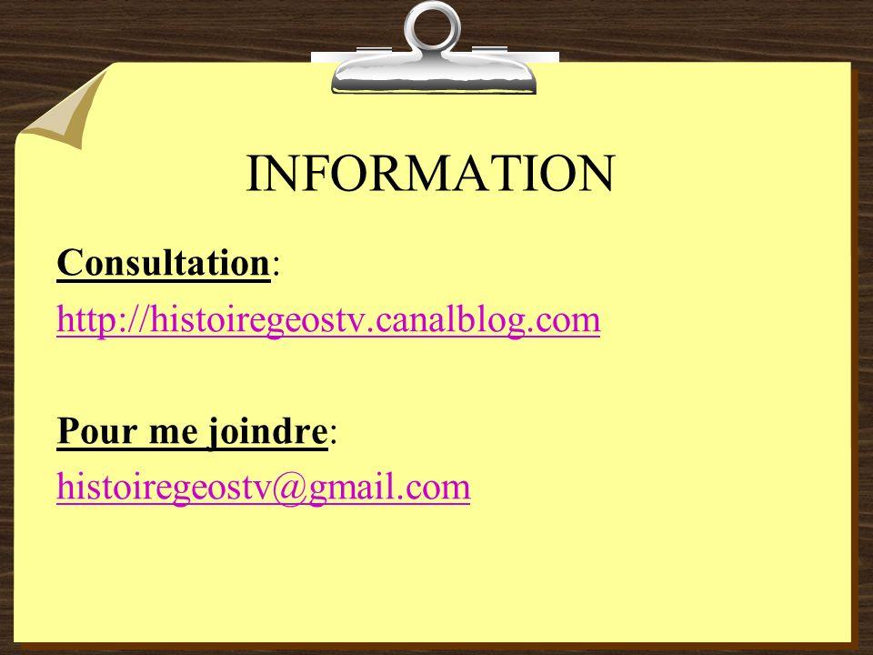 INFORMATION Consultation: http://histoiregeostv.canalblog.com Pour me joindre: histoiregeostv@gmail.com