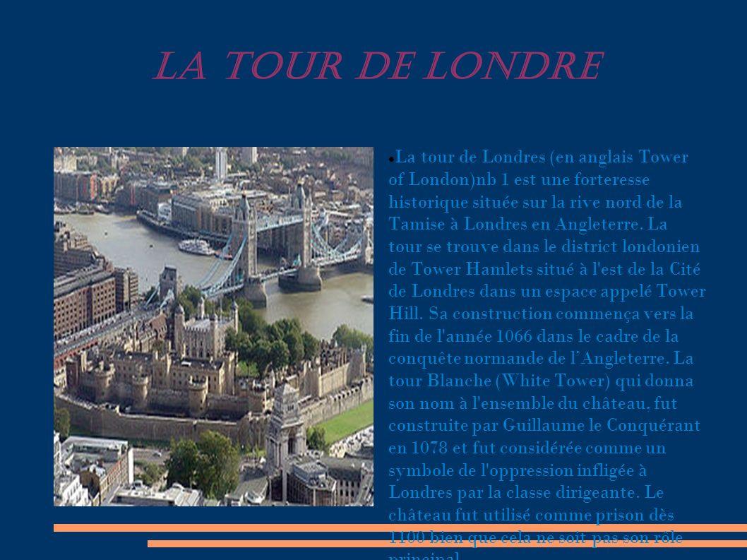 LA TOUR DE LONDRE La tour de Londres (en anglais Tower of London)nb 1 est une forteresse historique située sur la rive nord de la Tamise à Londres en Angleterre.