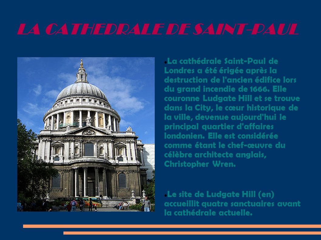 LA CATHEDRALE DE SAINT-PAUL La cathédrale Saint-Paul de Londres a été érigée après la destruction de l'ancien édifice lors du grand incendie de 1666.