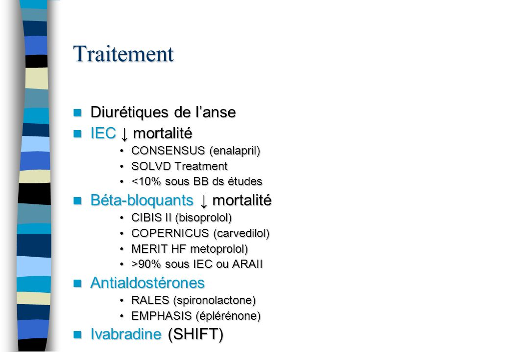 Traitement Diurétiques de lanse Diurétiques de lanse IEC mortalité IEC mortalité CONSENSUS (enalapril)CONSENSUS (enalapril) SOLVD TreatmentSOLVD Treat