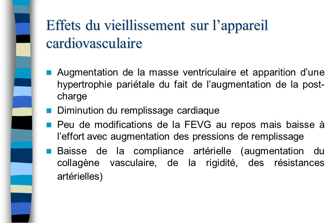 Effets du vieillissement sur lappareil cardiovasculaire Augmentation de la masse ventriculaire et apparition dune hypertrophie pariétale du fait de la
