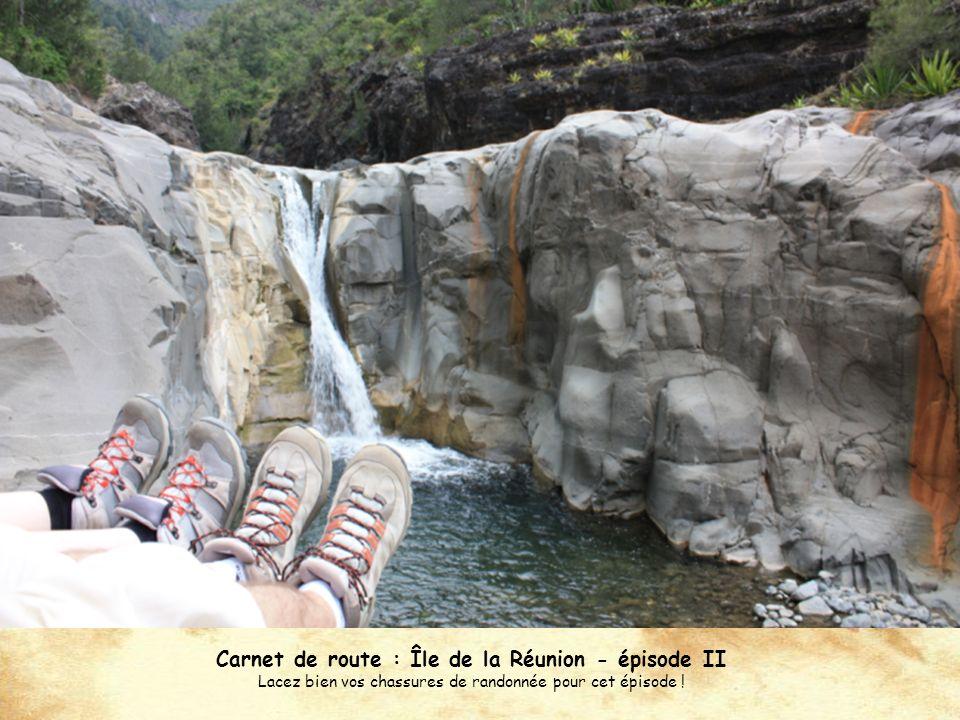 Carnet de route : Île de la Réunion - épisode II Lacez bien vos chassures de randonnée pour cet épisode !
