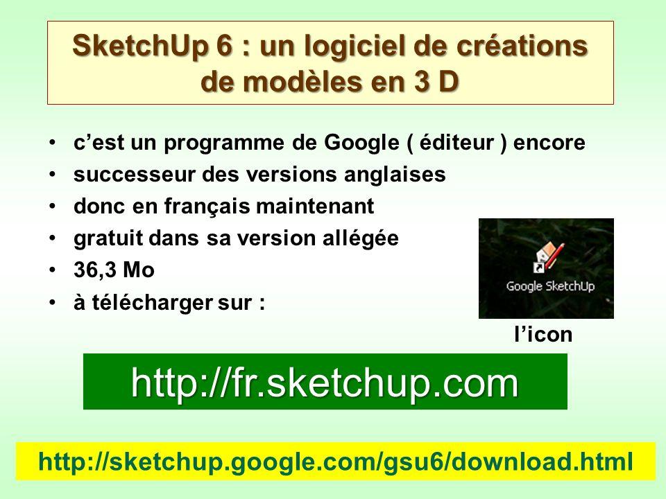 cest un programme de Google ( éditeur ) encore successeur des versions anglaises donc en français maintenant gratuit dans sa version allégée 36,3 Mo à télécharger sur : licon SketchUp 6 : un logiciel de créations de modèles en 3 D http://fr.sketchup.com http://sketchup.google.com/gsu6/download.html