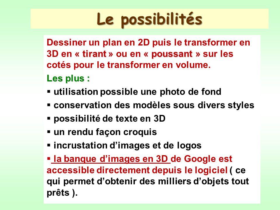 Le possibilités tirantpoussant Dessiner un plan en 2D puis le transformer en 3D en « tirant » ou en « poussant » sur les cotés pour le transformer en volume.