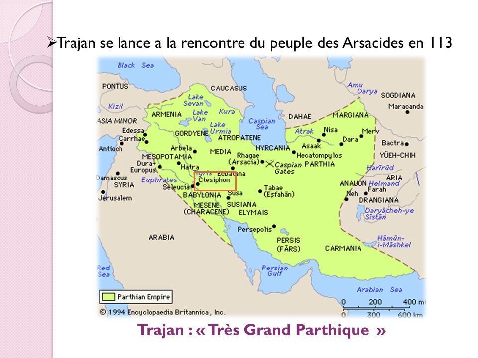 Trajan se lance a la rencontre du peuple des Arsacides en 113 Trajan : « Très Grand Parthique »