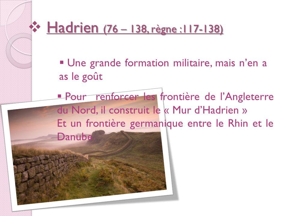 Les voyages dHadrien : Il vérifie les frontières et construit des fortifications si besoins.